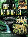 The Tropical Rainforest : A World Survey of Our Most Valuable Endangered Habitat : With a Blueprint for Its Survival