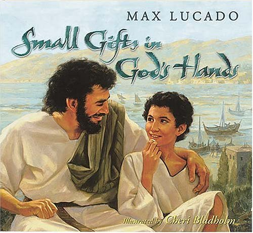 Small Gifts In God's Hands: Max Lucado, Cheri Bladholm: Amazon.com: Books