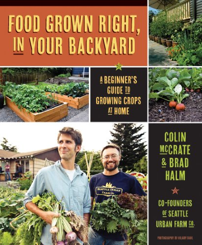 Download Food Grown Right, In Your Backyard: A Beginner's Guide to Growing Crops at Home