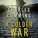 A Colder War Audiobook by Charles Cumming Narrated by Jot Davies