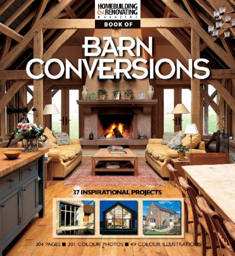 Homebuilding and Renovating Book of Barn Conversions: Complete Fully Illustrated Stories of 35 Inspirational Projects