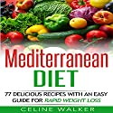Mediterranean Diet: 77 Delicious Recipes with an Easy Guide for Rapid Weight Loss Audiobook by Celine Walker Narrated by Angel Clark