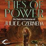 Ties of Power: Trade Pact Universe, Book 2 | Julie E. Czerneda