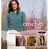 Crochet Me: Designs to Fuel the Crochet Revolutionby Kim Werker