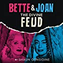 Bette & Joan: The Divine Feud Audiobook by Shaun Considine Narrated by January LaVoy
