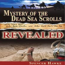 Mystery of the Dead Sea Scrolls Revealed (       UNABRIDGED) by Spencer Hawke Narrated by Spencer Hawke