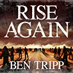 Rise Again: A Zombie Thriller (       UNABRIDGED) by Ben Tripp Narrated by Kirsten Potter