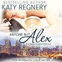Anyone but Alex: The English Brothers #3: The Blueberry Lane Series (       UNABRIDGED) by Katy Regnery Narrated by Lauren Sweet