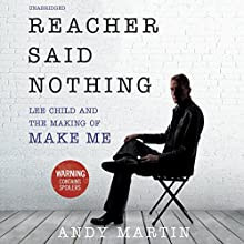 Reacher Said Nothing: Lee Child and the Making of Make Me (       UNABRIDGED) by Andy Martin Narrated by Steven Pacey