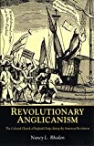Revolutionary Anglicanism: The Colonial Church of England Clergy during the American Revolution