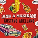 Ask a Mexican (       UNABRIDGED) by Gustavo Arellano Narrated by William Dufris, Christine Marshall, James Herrera