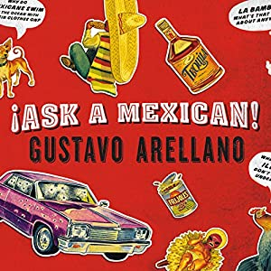 Ask a Mexican | [Gustavo Arellano]