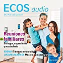 ECOS audio - Reuniones familiares.07/2014: Spanisch lernen Audio - Familientreffen Hörbuch von  div. Gesprochen von:  div.