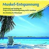 Muskel-Entspannung: Einführung und Training der Progressiven Muskelentspannung nach E. Jacobson