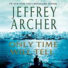 Only Time Will Tell: The Clifton Chronicles, Book 1 (       UNABRIDGED) by Jeffrey Archer Narrated by Roger Allam, Emilia Fox