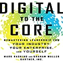 Digital to the Core: Remastering Leadership for Your Industry, Your Enterprise, and Yourself Hörbuch von Mark Raskino, Graham Waller Gesprochen von: Dana Hickox