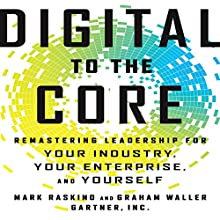 Digital to the Core: Remastering Leadership for Your Industry, Your Enterprise, and Yourself (       UNABRIDGED) by Mark Raskino, Graham Waller Narrated by Dana Hickox