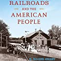Railroads and the American People: Railroads Past and Present (       UNABRIDGED) by H. Roger Grant Narrated by Todd Barsness