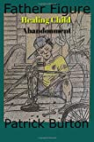 img - for Father Figure: Healing Child Abandonment book / textbook / text book