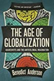The Age Of Globalization: Anarchists And The Anticolonial Imagination (1781681449) by Anderson, Benedict