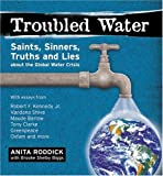 Anita Roddick Troubled Water: Saints, Sinners, Truth and Lies About the Global Water Crisis