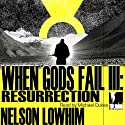 When Gods Fail III: Resurrection (       UNABRIDGED) by Nelson Lowhim Narrated by Michael Dukes