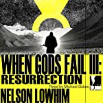 When Gods Fail III: Resurrection | Nelson Lowhim