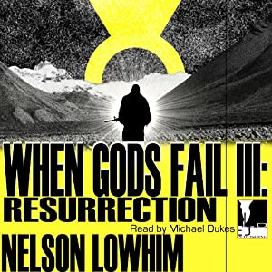 When Gods Fail III: Resurrection | [Nelson Lowhim]