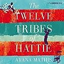 The Twelve Tribes of Hattie Hörbuch von Ayana Mathis Gesprochen von: Adenrele Ojo, Bahni Turpin, Adam Lazarre-White