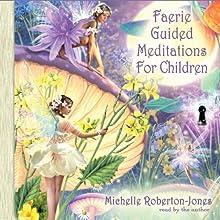 Faerie Guided Meditations for Children  by Michelle Roberton-Jones Narrated by Michelle Roberton-Jones