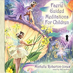 Faerie Guided Meditations for Children | [Michelle Roberton-Jones]