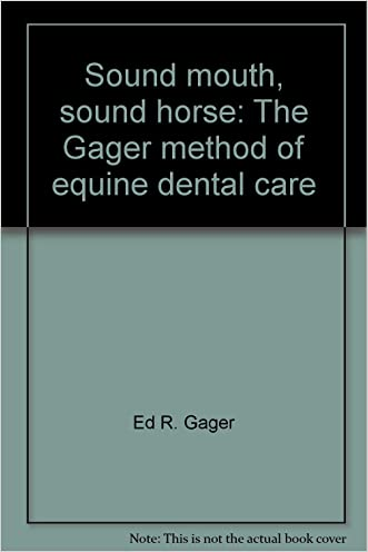 Sound mouth, sound horse: The Gager method of equine dental care written by Ed R. Gager