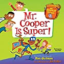 Mr. Cooper Is Super!: My Weirdest School, Book 1 (       UNABRIDGED) by Dan Gutman Narrated by Andy Paris