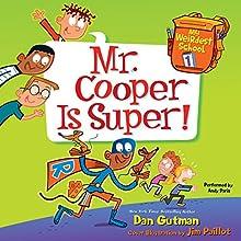 Mr. Cooper Is Super!: My Weirdest School, Book 1 (       UNABRIDGED) by Dan Gutman Narrated by Andy Paris