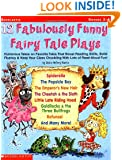 12 Fabulously Funny Fairy Tale Plays: Humorous Takes on Favorite Tales That Boost Reading Skills, Build Fluency & Keep Your Class Chuckling With Lots of Read-Aloud Fun!