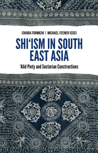 Shi'ism in South East Asia: 'Alid Piety and Sectarian Constructions