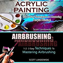 Acrylic Painting & Airbrushing: 1-2-3 Easy Techniques to Mastering Acrylic Painting & 1-2-3 Easy Techniques to Mastering Airbrushing Audiobook by Scott Landowski Narrated by Millian Quinteros