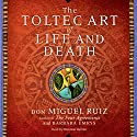 The Toltec Art of Life and Death (       UNABRIDGED) by Don Miguel Ruiz, Barbara Emrys Narrated by Christian Barillas