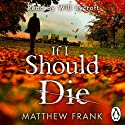 If I Should Die Audiobook by Matthew Frank Narrated by Will Rycroft