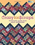Crazy for Scraps: 19 Favorite Quilts from Sally Schneider (That Patchwork Place) (1564779262) by Sally Schneider