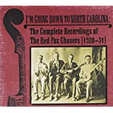 I'm Going Down to North Carolina: The Complete Recordings of the Red Fox Chasers (1928-1931)
