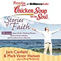 Chicken Soup for the Soul: Stories of Faith: 31 Stories About God's Healing Power, Divine Intervention, and Comfort from Heaven Audiobook by Jack Canfield, Mark Victor Hansen, Amy Newmark (editor)