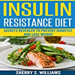 Insulin Resistance Diet: Secrets Revealed to Prevent Diabetes and Lose Weight | Sherry S. Williams