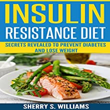 Insulin Resistance Diet: Secrets Revealed to Prevent Diabetes and Lose Weight Audiobook by Sherry S. Williams Narrated by Alex Lancer