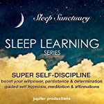 Super Self-Discipline, Boost Your Willpower, Persistence & Determination: Sleep Learning, Guided Self Hypnosis, Meditation & Affirmations: Sleep Learning Series |  Jupiter Production