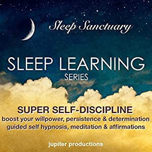 Super Self-Discipline, Boost Your Willpower, Persistence & Determination: Sleep Learning, Guided Self Hypnosis, Meditation & Affirmations Audiobook