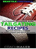 Cookbooks for Fans: Seattle Football Outdoor Cooking and Tailgating Recipes: Seahawk Poultry & Seafood for SUPER Sundays & Special Occasions (Outdoor Cooking ... ~ American Football Recipes Book 5)
