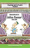 Shakespeares Julius Caeser for Kids: 3 Short Melodramatic Plays for 3 Group Sizes (Playing with Plays)