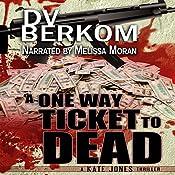 A One Way Ticket to Dead: Kate Jones Thriller, Book 7 | D.V. Berkom