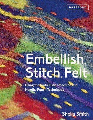 Embellish, Stitch Felt: Using the Embellisher Machine and Needle Punch by Smith Sheila (2014-05-15)